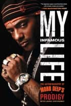 "My Infamous Life - The Autobiography of Mobb Deep's Prodigy電子書籍 Albert ""Prodigy"" Johnson, Laura Checkoway"