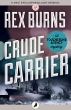Crude Carrier ebook by Rex Burns