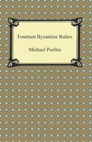 Fourteen Byzantine Rulers: The Chronographia of Michael Psellus ebook by Michael Psellus