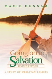 Going on to Salvation, Revised Edition - A Study of Wesleyan Beliefs ebook by Maxie D. Dunnam