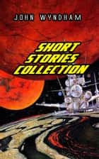 Short Stories Collection ebook by John Wyndham