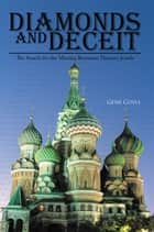 DIAMONDS AND DECEIT - The Search for the Missing Romanov Dynasty Jewels ebook by Gene Coyle