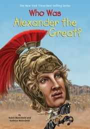 Who Was Alexander the Great? ebook by Kathryn Waterfield,Robin Waterfield,Andrew Thomson