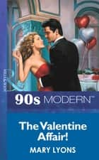 The Valentine Affair (Mills & Boon Vintage 90s Modern) ebook by Mary Lyons