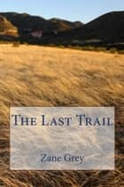 The Last Trail (Illustrated Edition) ebook by Zane Grey