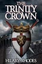 The Trinity Crown ebook by Hilary Rhodes