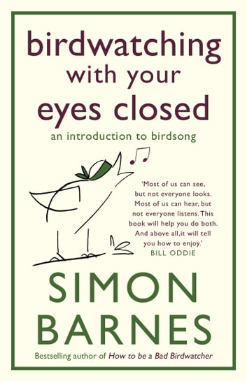 Birdwatching With Your Eyes Closed - an introduction to birdsong ebook by Simon Barnes