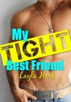 My Tight Best Friend ebook by Layla Hart