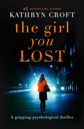 The Girl You Lost - A gripping psychological thriller ebook by Kathryn Croft