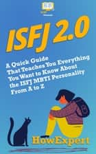 ISFJ 2.0: A Quick Guide That Teaches You Everything You Want to Know About the ISFJ MBTI Personality From A to Z ebook by HowExpert