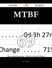Mtbf 69 Success Secrets - 69 Most Asked Questions On Mtbf - What You Need To Know ebook by James Gamble