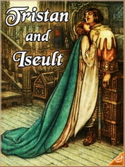 THE ROMANCE OF TRISTAN AND ISEULT (Illustrated) ebook by Joseph Bédier