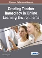 Creating Teacher Immediacy in Online Learning Environments ebook by Steven D'Agustino