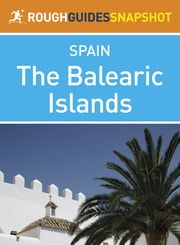 The Balearic Islands Rough Guides Snapshot Spain (includes Ibiza, Formentera, Mallorca and Menorca) ebook by Simon Baskett,Jules Brown,Geoff Garvey,AnneLise Sorensen,Greg Ward