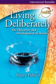 Living Deliberately: The Discovery and Development of Avatar® ebook by Harry Palmer