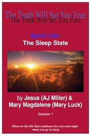 Spirit Life: The Sleep State Session 1 ebook by Jesus (AJ Miller),Mary Magdalene (Mary Luck)