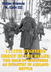 1111th Engineer Group In The Bulge: The Role Of Engineers As Infantry In Airland Battle ebook by Major Francis M. Cain III
