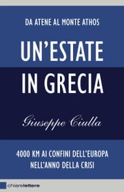 Un'estate in Grecia - 4000 km ai confini dell'Europa nell'anno della crisi ebook by Kobo.Web.Store.Products.Fields.ContributorFieldViewModel