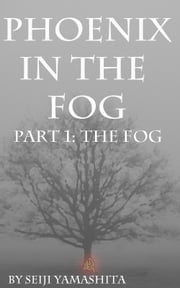 Phoenix in the Fog: Part 1 the Fog ebook by Seiji Yamashita