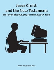 Jesus Christ and the New Testament: Best Book Bibliography for the last 50 + years ebook by Ted Coleman
