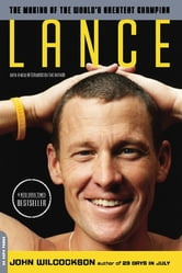 Lance - The Making of the World's Greatest Champion ebook by John Wilcockson