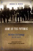 Army of the Potomac - McClellan's First Campaign, March 1862–May 1862 ebook by Russel H. Beatie