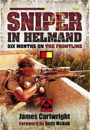 Sniper in Helmand - Six Months on the Frontline ebook by Cartwright, James