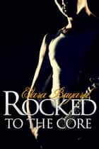 Rocked to the Core - Rocked, #3 ebook by Clara Bayard