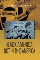 Black America, Not in this America ebook by James Calloway