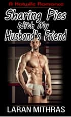 Sharing Pics with My Husband's Friend ebook by Laran Mithras