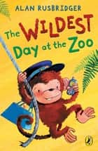 The Wildest Day at the Zoo ebook by Alan Rusbridger
