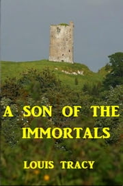 A Son of the Immortals ebook by Louis Tracy
