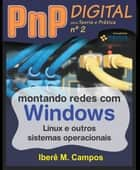 Montando redes com Windows, Linux e outros sistemas ebook by Iberê M. Campos