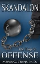 Skandalon:The Trap of Offense ebook by Dr. Martin G Tharp PhD