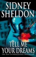 Tell Me Your Dreams ebook by Sidney Sheldon