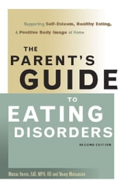 The Parent's Guide to Eating Disorders - Supporting Self-Esteem, Healthy Eating, and Positive Body Image at Home ebook by Marcia Herrin, Ed.D., M.P.H., R.D.,Nancy Matsumoto
