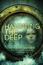 Haunting the Deep ebook by Adriana Mather