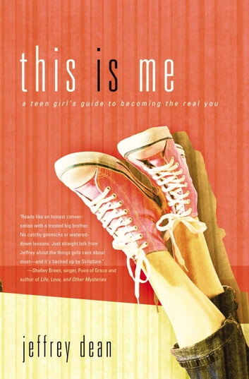 This Is Me - A Teen Girl's Guide to Becoming the Real You ebook by Jeffrey Dean
