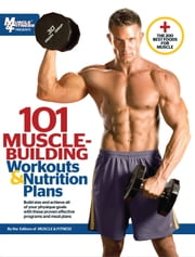 101 Muscle-Building Workouts & Nutrition Plans ebook by The Editors of Muscle & Fitness