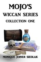 Mojo's Wiccan Series Collection One ebook by Monique Joiner Siedlak