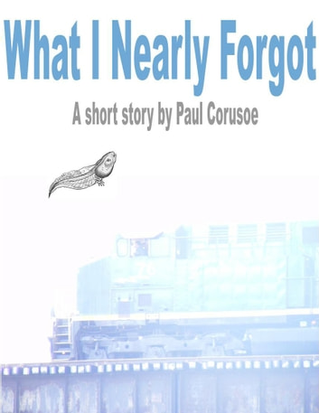 What I Nearly Forgot ebook by Paul Corusoe
