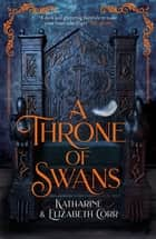 A Throne of Swans ebook by Katharine Corr, Elizabeth Corr