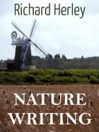 Nature Writing ebook by Richard Herley