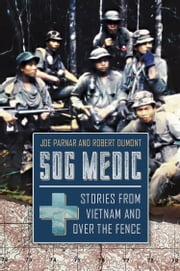 SOG Medic - Stories from Vietnam and Over the Fence ebook by Robert Dumont, Joe Parnar