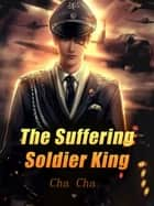 The Suffering Soldier King - Volume 4 ebook by Cha Cha, Babel Novel