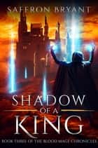 Shadow of a King eBook by Saffron Bryant, S.J. Bryant