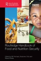 Routledge Handbook of Food and Nutrition Security ebook by Bill Pritchard, Rodomiro Ortiz, Meera Shekar