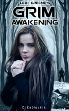 Lexi Greene's Grim Awakening ebook by C. Zablockis