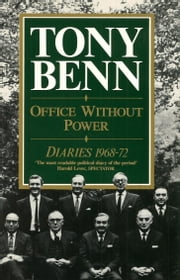 Office Without Power - Diaries 1968-72 ebook by Tony Benn