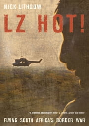 LZ Hot! - Flying South Africa's Border War ebook by Nick    Lithgow